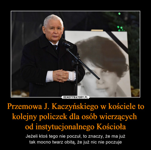 Przemowa J. Kaczyńskiego w kościele to kolejny policzek dla osób wierzących  od instytucjonalnego Kościoła