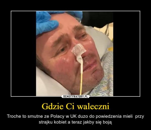 Gdzie Ci waleczni – Troche to smutne ze Polacy w UK duzo do powiedzenia mieli  przy strajku kobiet a teraz jakby się boją