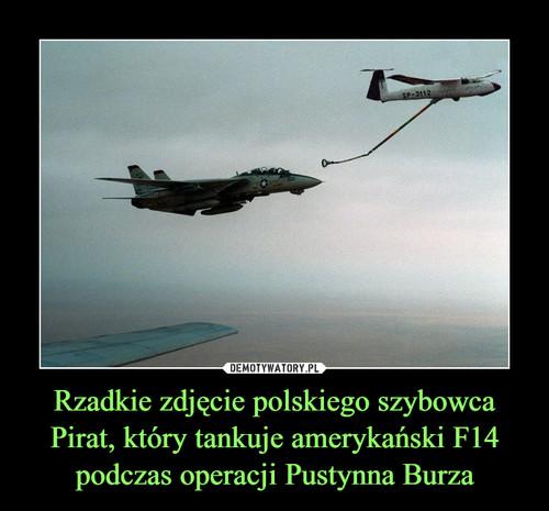 Rzadkie zdjęcie polskiego szybowca Pirat, który tankuje amerykański F14 podczas operacji Pustynna Burza