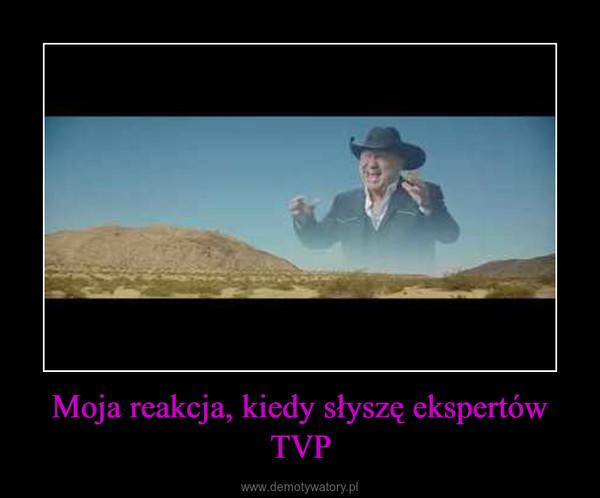 Moja reakcja, kiedy słyszę ekspertów TVP –