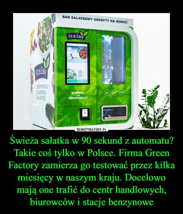 Świeża sałatka w 90 sekund z automatu? Takie coś tylko w Polsce. Firma Green Factory zamierza go testować przez kilka miesięcy w naszym kraju. Docelowo mają one trafić do centr handlowych, biurowców i stacje benzynowe –