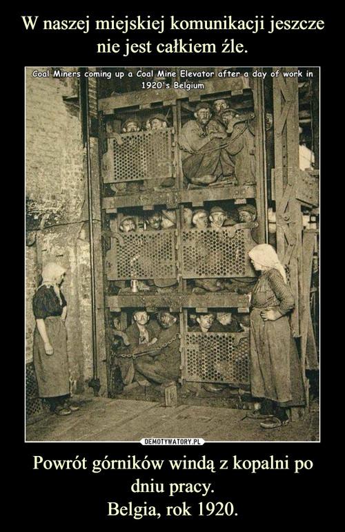 W naszej miejskiej komunikacji jeszcze nie jest całkiem źle. Powrót górników windą z kopalni po dniu pracy. Belgia, rok 1920.