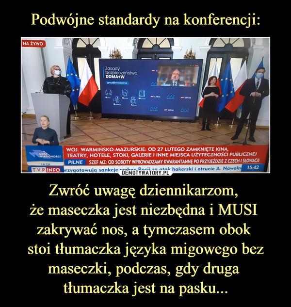 Zwróć uwagę dziennikarzom, że maseczka jest niezbędna i MUSI zakrywać nos, a tymczasem obok stoi tłumaczka języka migowego bez maseczki, podczas, gdy druga tłumaczka jest na pasku... –