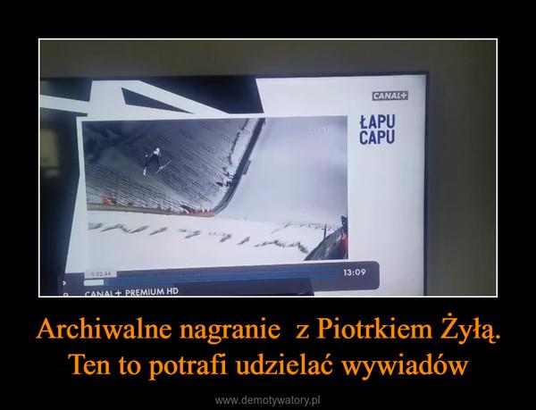 Archiwalne nagranie  z Piotrkiem Żyłą. Ten to potrafi udzielać wywiadów –