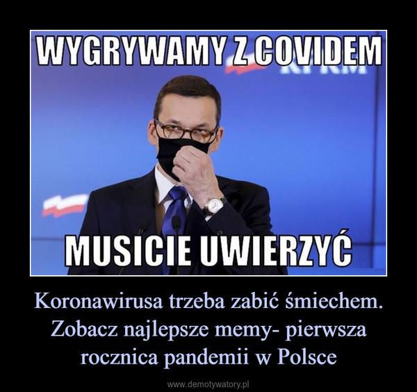 Koronawirusa trzeba zabić śmiechem. Zobacz najlepsze memy- pierwsza rocznica pandemii w Polsce –
