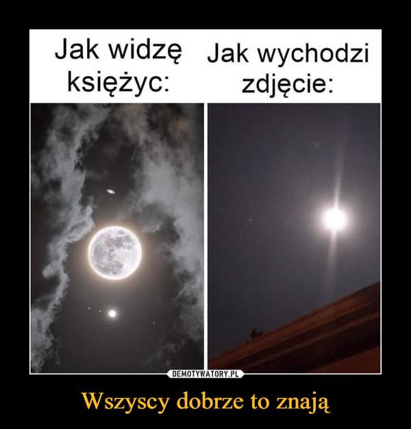 Wszyscy dobrze to znają –  Jak widzę Jak wychodzi księżyc: zdjęcie: