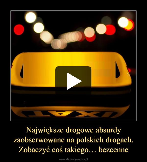 Największe drogowe absurdy zaobserwowane na polskich drogach. Zobaczyć coś takiego… bezcenne –