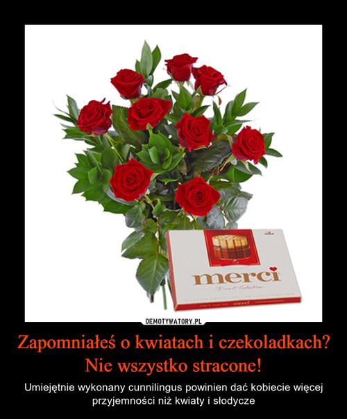 Zapomniałeś o kwiatach i czekoladkach? Nie wszystko stracone!