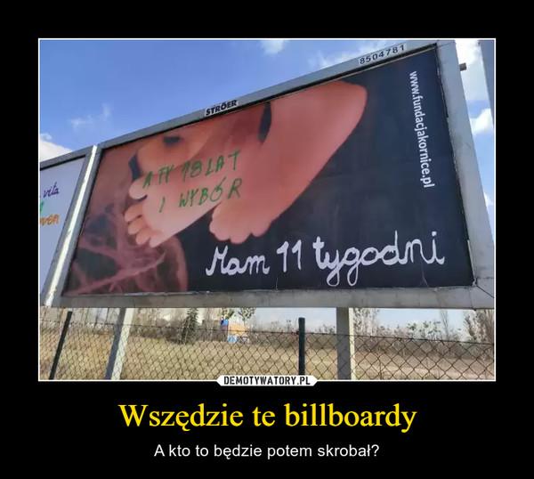 Wszędzie te billboardy – A kto to będzie potem skrobał?
