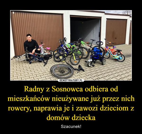 Radny z Sosnowca odbiera od mieszkańców nieużywane już przez nich rowery, naprawia je i zawozi dzieciom z domów dziecka – Szacunek!