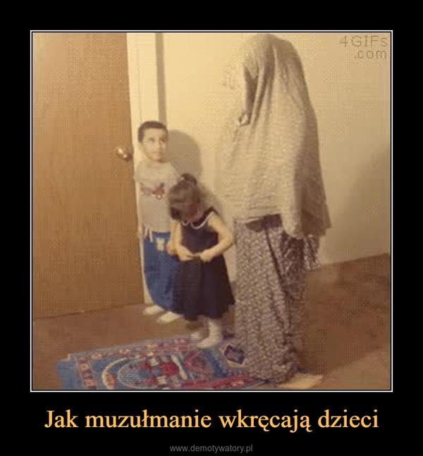 Jak muzułmanie wkręcają dzieci –
