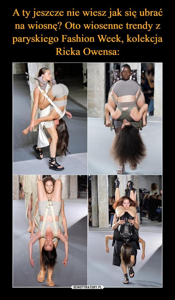 A ty jeszcze nie wiesz jak się ubrać na wiosnę? Oto wiosenne trendy z paryskiego Fashion Week, kolekcja Ricka Owensa: