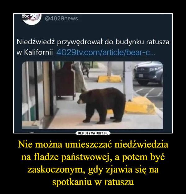 Nie można umieszczać niedźwiedziana fladze państwowej, a potem być zaskoczonym, gdy zjawia się na spotkaniu w ratuszu –  abc@4029newsNiedźwiedź przywędrował do budynku ratuszaw Kalifornii 4029tv.com/article/bear-c.