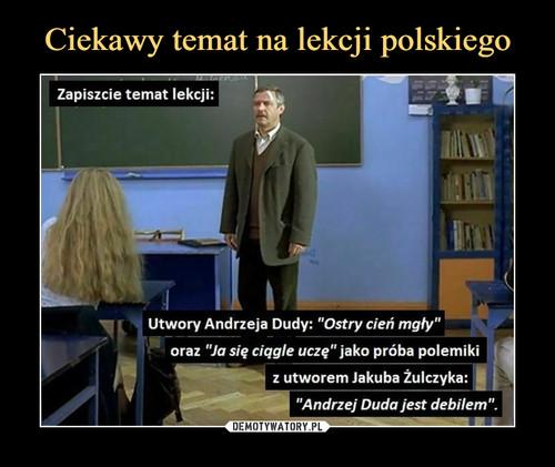 Ciekawy temat na lekcji polskiego