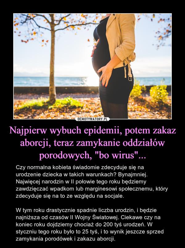 """Najpierw wybuch epidemii, potem zakaz aborcji, teraz zamykanie oddziałów porodowych, """"bo wirus""""... – Czy normalna kobieta świadomie zdecyduje się na urodzenie dziecka w takich warunkach? Bynajmniej. Najwięcej narodzin w II połowie tego roku będziemy zawdzięczać wpadkom lub marginesowi społecznemu, który zdecyduje się na to ze względu na socjale.W tym roku drastycznie spadnie liczba urodzin, i będzie najniższa od czasów II Wojny Światowej. Ciekawe czy na koniec roku dojdziemy chociaż do 200 tyś urodzeń. W styczniu tego roku było to 25 tyś, i to wynik jeszcze sprzed zamykania porodówek i zakazu aborcji."""