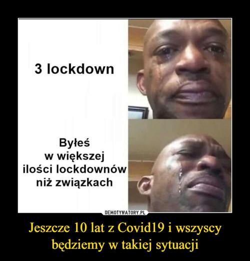 Jeszcze 10 lat z Covid19 i wszyscy będziemy w takiej sytuacji