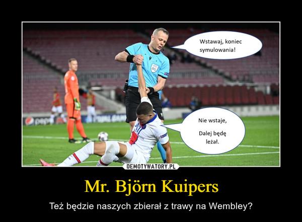 Mr. Björn Kuipers – Też będzie naszych zbierał z trawy na Wembley?