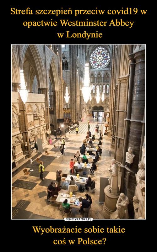 Strefa szczepień przeciw covid19 w opactwie Westminster Abbey  w Londynie Wyobrażacie sobie takie  coś w Polsce?