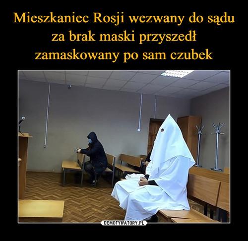 Mieszkaniec Rosji wezwany do sądu za brak maski przyszedł zamaskowany po sam czubek
