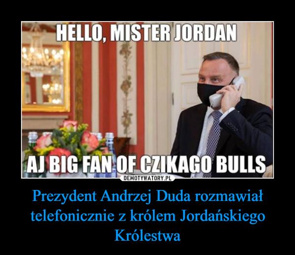 Prezydent Andrzej Duda rozmawiał telefonicznie z królem Jordańskiego Królestwa –