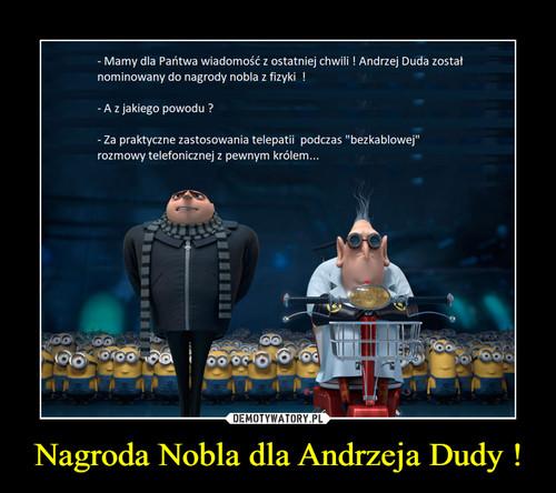Nagroda Nobla dla Andrzeja Dudy !