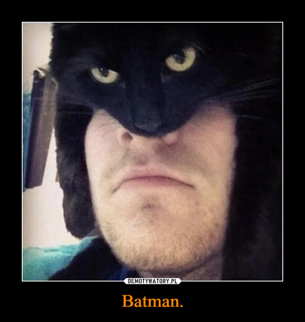 Batman. –