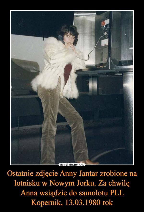 Ostatnie zdjęcie Anny Jantar zrobione na lotnisku w Nowym Jorku. Za chwilę Anna wsiądzie do samolotu PLL Kopernik, 13.03.1980 rok –