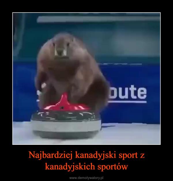Najbardziej kanadyjski sport z kanadyjskich sportów –