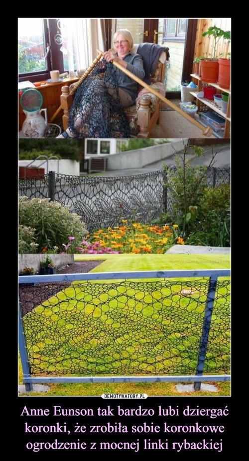 Anne Eunson tak bardzo lubi dziergać koronki, że zrobiła sobie koronkowe ogrodzenie z mocnej linki rybackiej