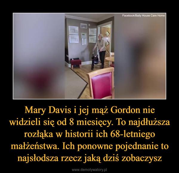 Mary Davis i jej mąż Gordon nie widzieli się od 8 miesięcy. To najdłuższa rozłąka w historii ich 68-letniego małżeństwa. Ich ponowne pojednanie to najsłodsza rzecz jaką dziś zobaczysz –
