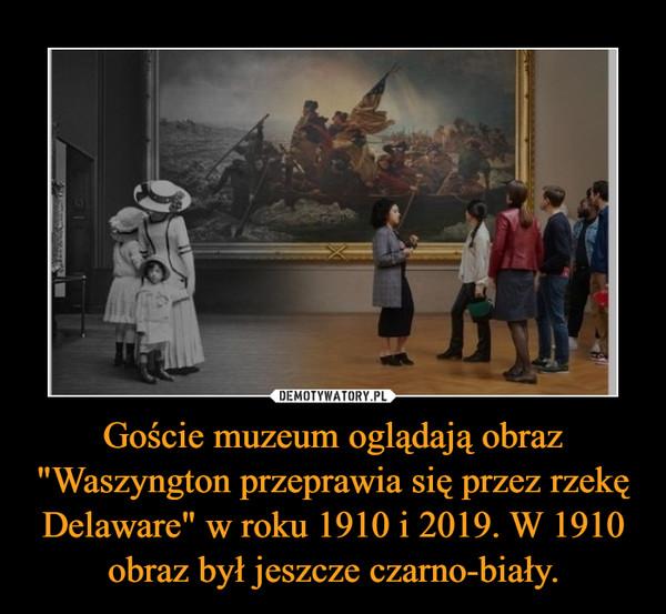 """Goście muzeum oglądają obraz """"Waszyngton przeprawia się przez rzekę Delaware"""" w roku 1910 i 2019. W 1910 obraz był jeszcze czarno-biały. –"""