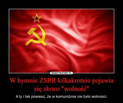 """W hymnie ZSRR kilkakrotnie pojawia się słowo """"wolność"""""""