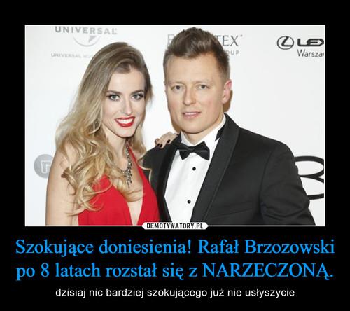 Szokujące doniesienia! Rafał Brzozowski po 8 latach rozstał się z NARZECZONĄ.