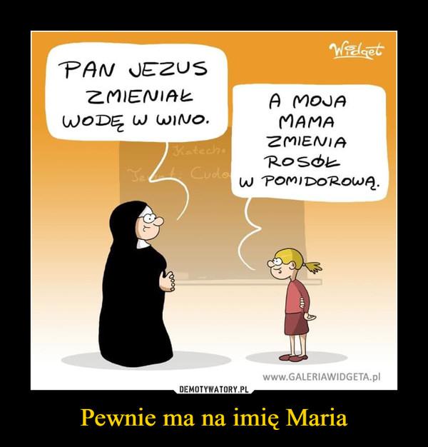 Pewnie ma na imię Maria –
