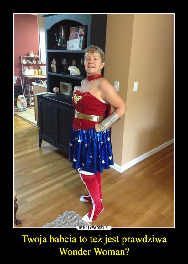 Twoja babcia to też jest prawdziwa Wonder Woman? –