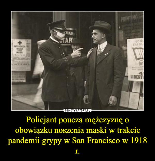 Policjant poucza mężczyznę o obowiązku noszenia maski w trakcie pandemii grypy w San Francisco w 1918 r. –