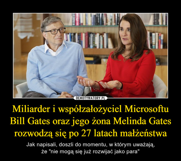 """Miliarder i współzałożyciel Microsoftu Bill Gates oraz jego żona Melinda Gates rozwodzą się po 27 latach małżeństwa – Jak napisali, doszli do momentu, w którym uważają,że """"nie mogą się już rozwijać jako para"""""""
