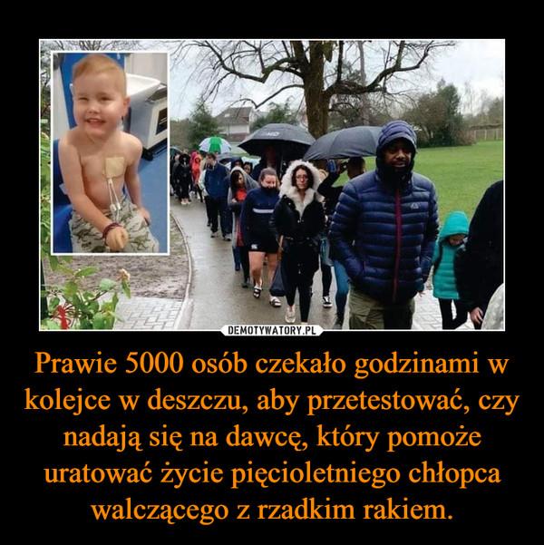 Prawie 5000 osób czekało godzinami w kolejce w deszczu, aby przetestować, czy nadają się na dawcę, który pomoże uratować życie pięcioletniego chłopca walczącego z rzadkim rakiem. –