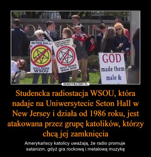 Studencka radiostacja WSOU, która nadaje na Uniwersytecie Seton Hall w New Jersey i działa od 1986 roku, jest atakowana przez grupę katolików, którzy chcą jej zamknięcia