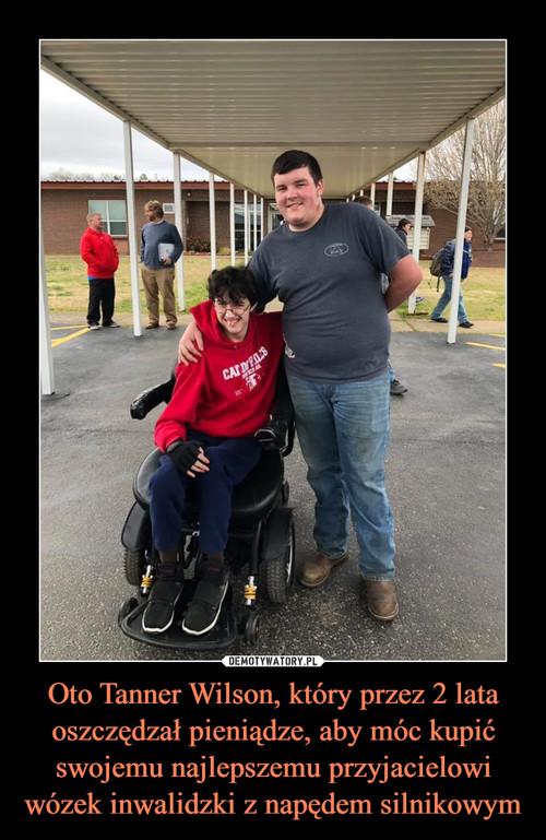 Oto Tanner Wilson, który przez 2 lata oszczędzał pieniądze, aby móc kupić swojemu najlepszemu przyjacielowi wózek inwalidzki z napędem silnikowym
