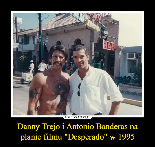 "Danny Trejo i Antonio Banderas na planie filmu ""Desperado"" w 1995 –"
