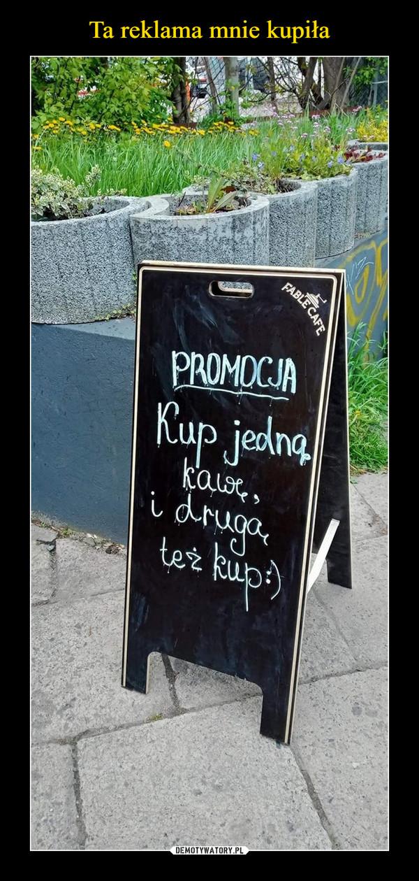 –  PROMOCJAKup jedną kawę i drugą też kup