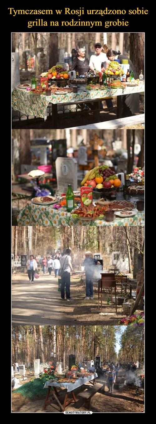 Tymczasem w Rosji urządzono sobie grilla na rodzinnym grobie