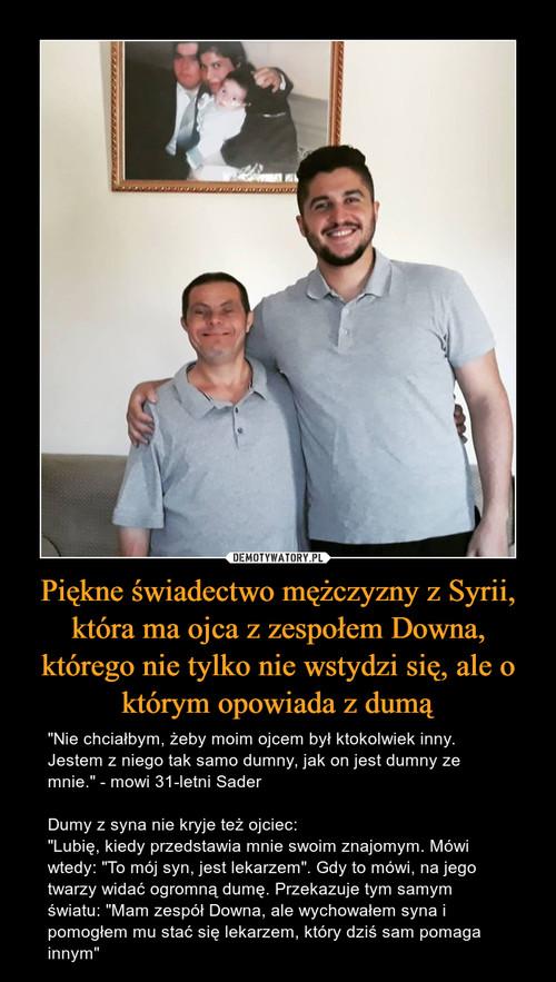 Piękne świadectwo mężczyzny z Syrii, która ma ojca z zespołem Downa, którego nie tylko nie wstydzi się, ale o którym opowiada z dumą
