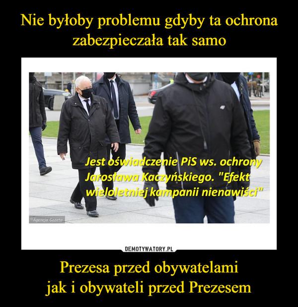 Prezesa przed obywatelamijak i obywateli przed Prezesem –