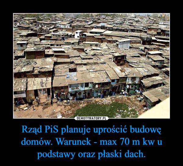 Rząd PiS planuje uprościć budowę domów. Warunek - max 70 m kw u podstawy oraz płaski dach. –