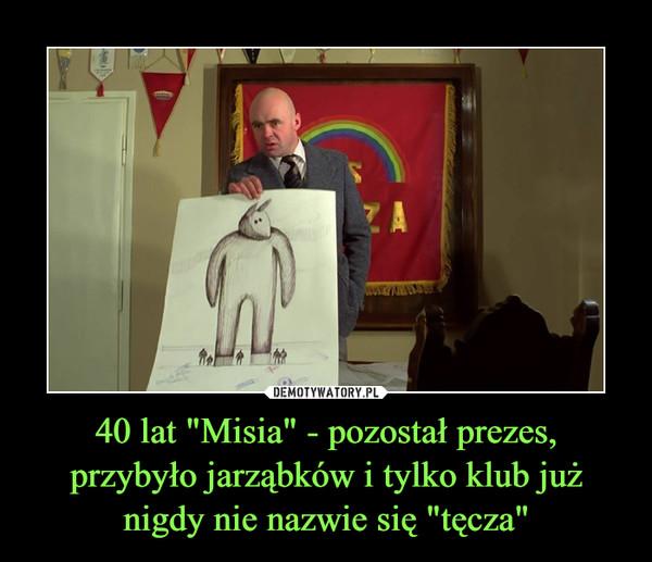 """40 lat """"Misia"""" - pozostał prezes, przybyło jarząbków i tylko klub już nigdy nie nazwie się """"tęcza"""" –"""