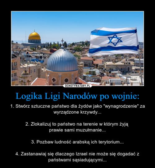 Logika Ligi Narodów po wojnie: