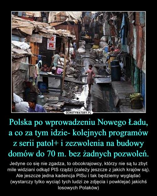 Polska po wprowadzeniu Nowego Ładu, a co za tym idzie- kolejnych programów z serii patol+ i zezwolenia na budowy domów do 70 m. bez żadnych pozwoleń.