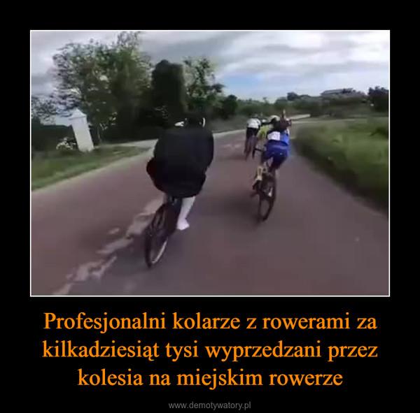 Profesjonalni kolarze z rowerami za kilkadziesiąt tysi wyprzedzani przez kolesia na miejskim rowerze –